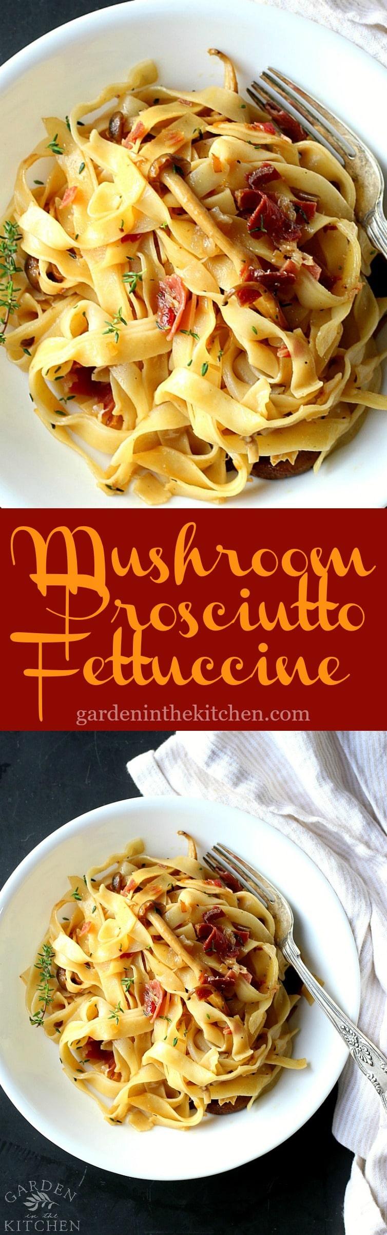 Mushroom Prosciutto Fettuccini | Garden in the Kitchen