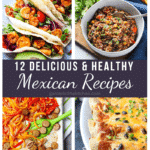 12 Delicious & Healthy Mexican Recipes