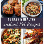 15 Easy & Healthy Instant Pot Recipes