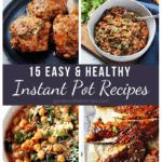 15 Easy & Healthy Instant Pot Recipes