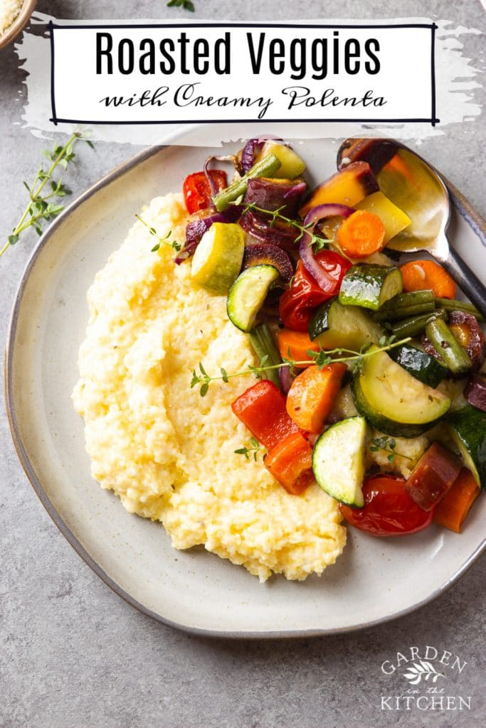 roasted veggies and creamy polenta